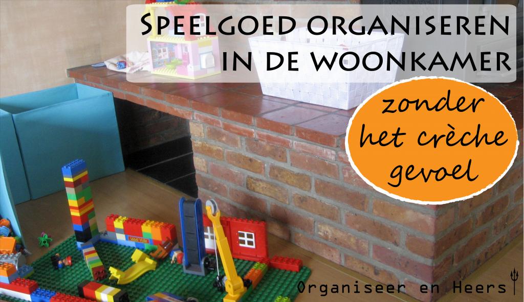 Organiseren van speelgoed in de woonkamer - ORGANISEER EN HEERS